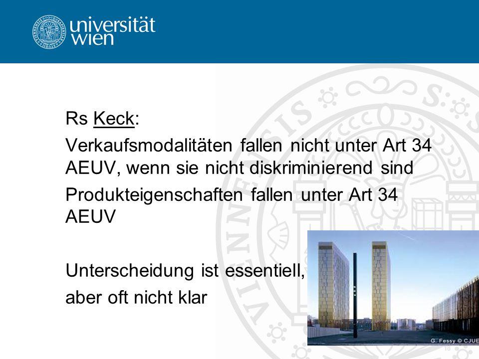 Rs Keck: Verkaufsmodalitäten fallen nicht unter Art 34 AEUV, wenn sie nicht diskriminierend sind Produkteigenschaften fallen unter Art 34 AEUV Untersc