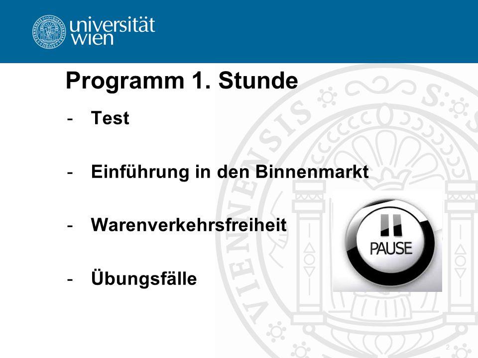 2 Programm 1. Stunde -Test -Einführung in den Binnenmarkt -Warenverkehrsfreiheit -Übungsfälle