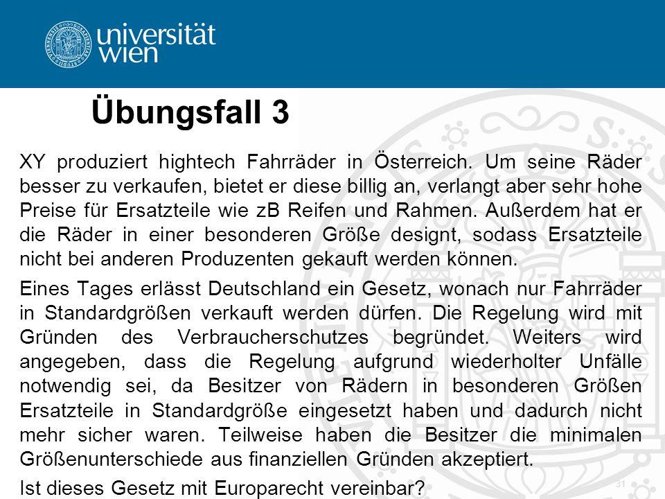 Übungsfall 3 XY produziert hightech Fahrräder in Österreich. Um seine Räder besser zu verkaufen, bietet er diese billig an, verlangt aber sehr hohe Pr