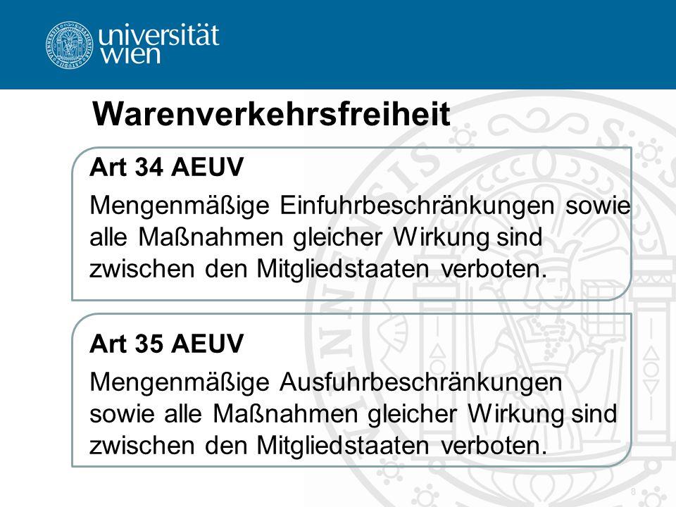 8 Warenverkehrsfreiheit Art 34 AEUV Mengenmäßige Einfuhrbeschränkungen sowie alle Maßnahmen gleicher Wirkung sind zwischen den Mitgliedstaaten verbote