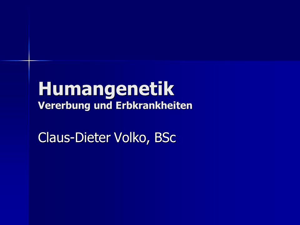 Humangenetik Vererbung und Erbkrankheiten Claus-Dieter Volko, BSc