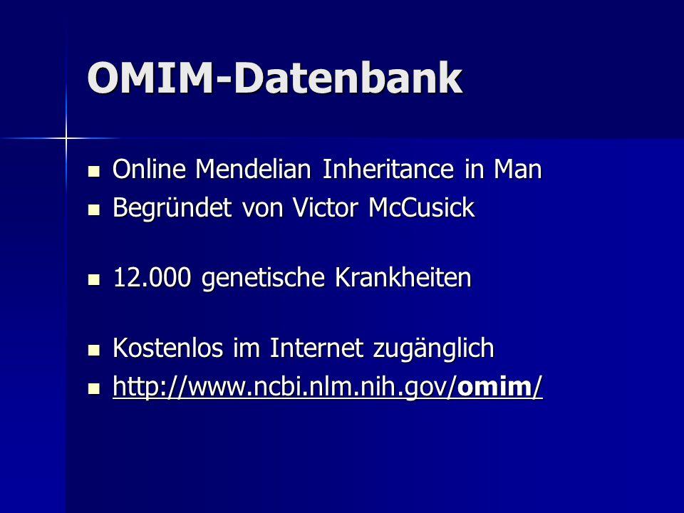 OMIM-Datenbank Online Mendelian Inheritance in Man Online Mendelian Inheritance in Man Begründet von Victor McCusick Begründet von Victor McCusick 12.000 genetische Krankheiten 12.000 genetische Krankheiten Kostenlos im Internet zugänglich Kostenlos im Internet zugänglich http://www.ncbi.nlm.nih.gov/omim/ http://www.ncbi.nlm.nih.gov/omim/