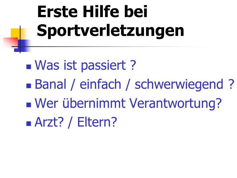 Erste Hilfe bei Sportverletzungen Was ist passiert ? Banal / einfach / schwerwiegend ? Wer übernimmt Verantwortung? Arzt? / Eltern?