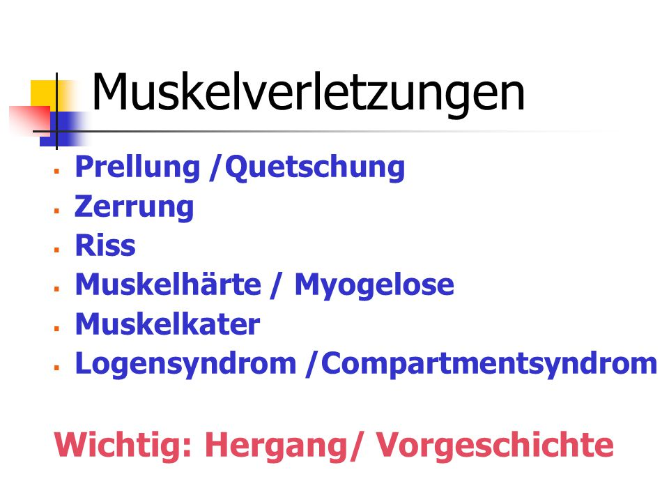 Muskelverletzungen  Prellung /Quetschung  Zerrung  Riss  Muskelhärte / Myogelose  Muskelkater  Logensyndrom /Compartmentsyndrom Wichtig: Hergang