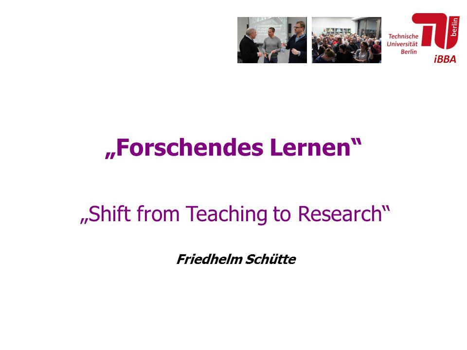 "iBBA ""Forschendes Lernen"" ""Shift from Teaching to Research"" Friedhelm Schütte"