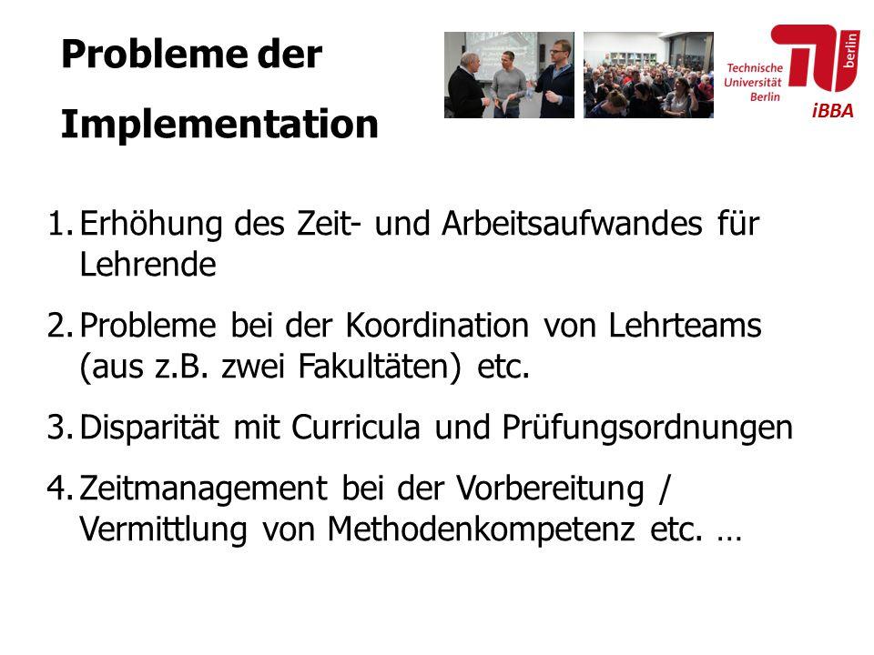 iBBA Probleme der Implementation 1.Erhöhung des Zeit- und Arbeitsaufwandes für Lehrende 2.Probleme bei der Koordination von Lehrteams (aus z.B. zwei F