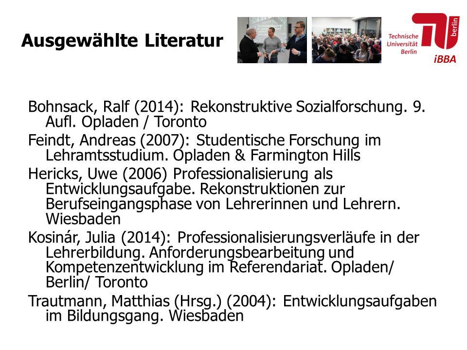 iBBA Ausgewählte Literatur Bohnsack, Ralf (2014): Rekonstruktive Sozialforschung. 9. Aufl. Opladen / Toronto Feindt, Andreas (2007): Studentische Fors