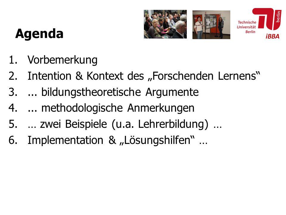 """iBBA Agenda 1.Vorbemerkung 2.Intention & Kontext des """"Forschenden Lernens"""" 3.... bildungstheoretische Argumente 4.... methodologische Anmerkungen 5.…"""