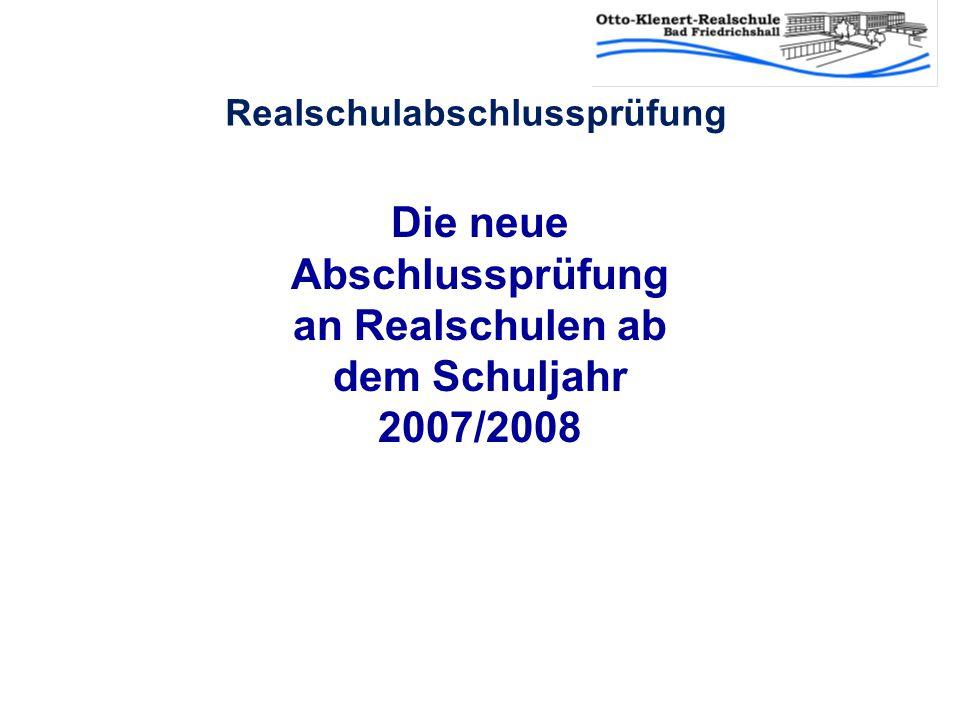 Realschulabschlussprüfung Die neue Abschlussprüfung an Realschulen ab dem Schuljahr 2007/2008