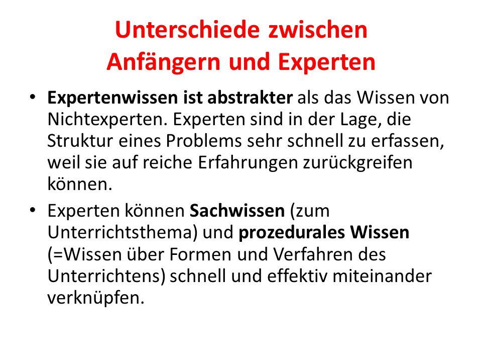 Unterschiede zwischen Anfängern und Experten Expertenwissen ist abstrakter als das Wissen von Nichtexperten. Experten sind in der Lage, die Struktur e