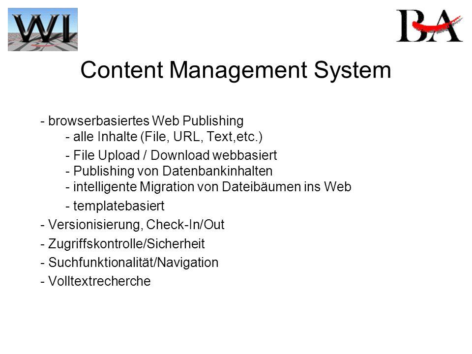 Content Management System - browserbasiertes Web Publishing - alle Inhalte (File, URL, Text,etc.) - File Upload / Download webbasiert - Publishing von Datenbankinhalten - intelligente Migration von Dateibäumen ins Web - templatebasiert - Versionisierung, Check-In/Out - Zugriffskontrolle/Sicherheit - Suchfunktionalität/Navigation - Volltextrecherche