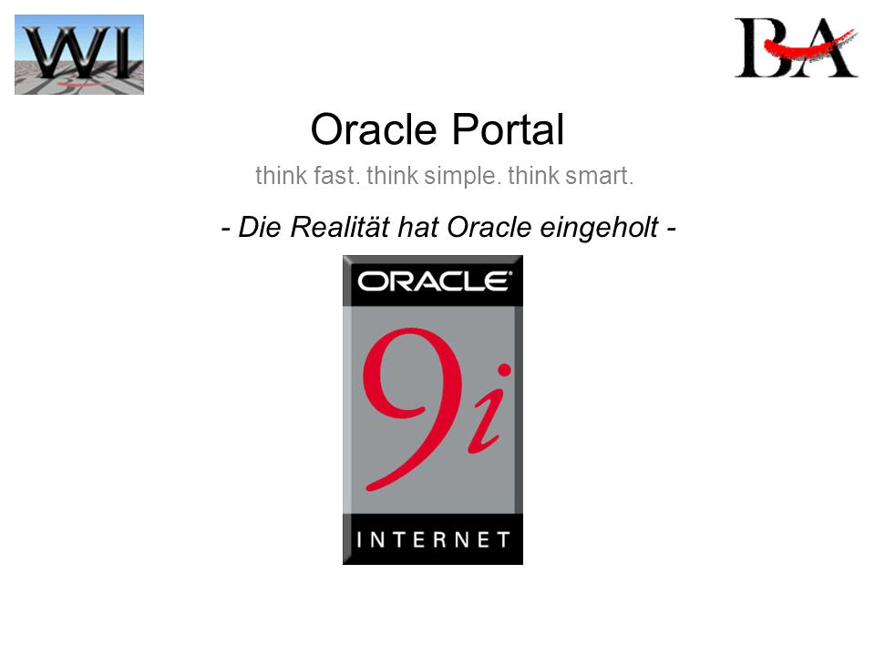 think fast. think simple. think smart. - Die Realität hat Oracle eingeholt - Oracle Portal