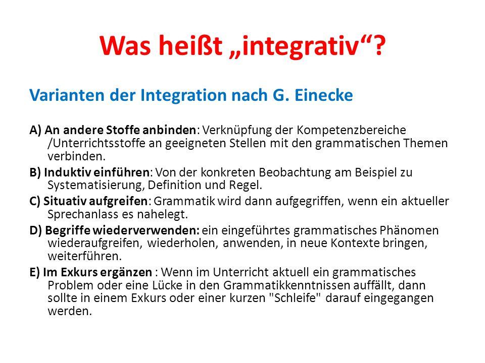 """Was heißt """"integrativ""""? Varianten der Integration nach G. Einecke A) An andere Stoffe anbinden: Verknüpfung der Kompetenzbereiche /Unterrichtsstoffe a"""