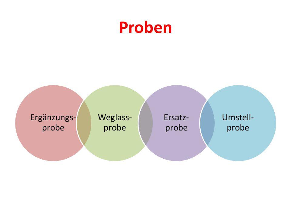 Proben Ergänzungs- probe Weglass- probe Ersatz- probe Umstell- probe