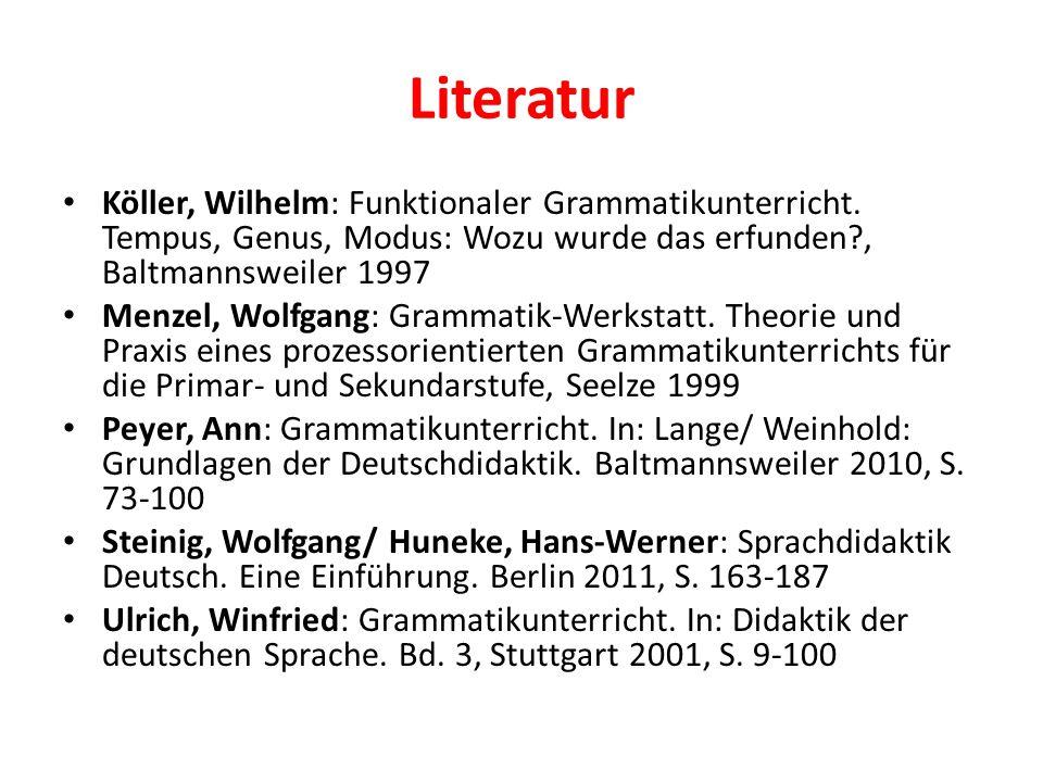 Literatur Köller, Wilhelm: Funktionaler Grammatikunterricht. Tempus, Genus, Modus: Wozu wurde das erfunden?, Baltmannsweiler 1997 Menzel, Wolfgang: Gr