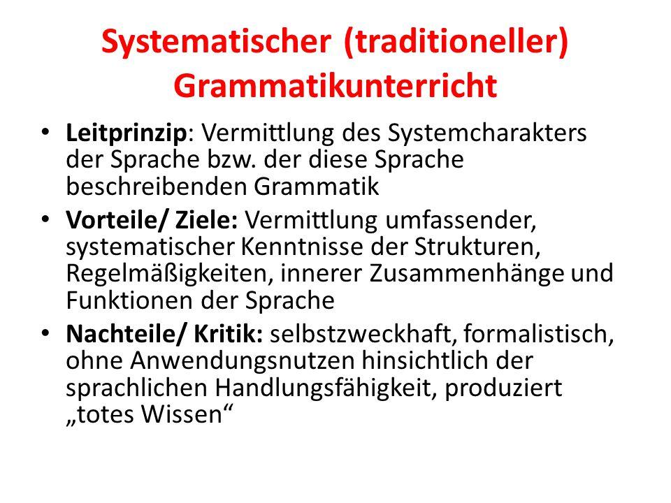 Systematischer (traditioneller) Grammatikunterricht Leitprinzip: Vermittlung des Systemcharakters der Sprache bzw. der diese Sprache beschreibenden Gr