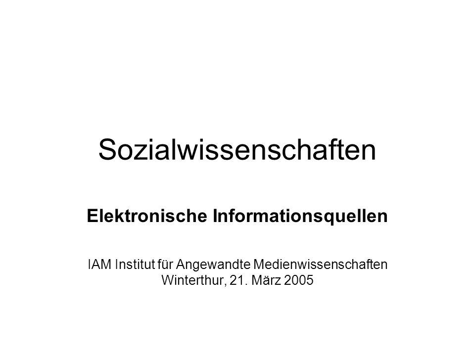 Sozialwissenschaften Elektronische Informationsquellen IAM Institut für Angewandte Medienwissenschaften Winterthur, 21.