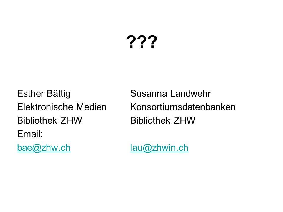 ??? Esther BättigSusanna Landwehr Elektronische MedienKonsortiumsdatenbankenBibliothek ZHW Email: bae@zhw.chlau@zhwin.ch