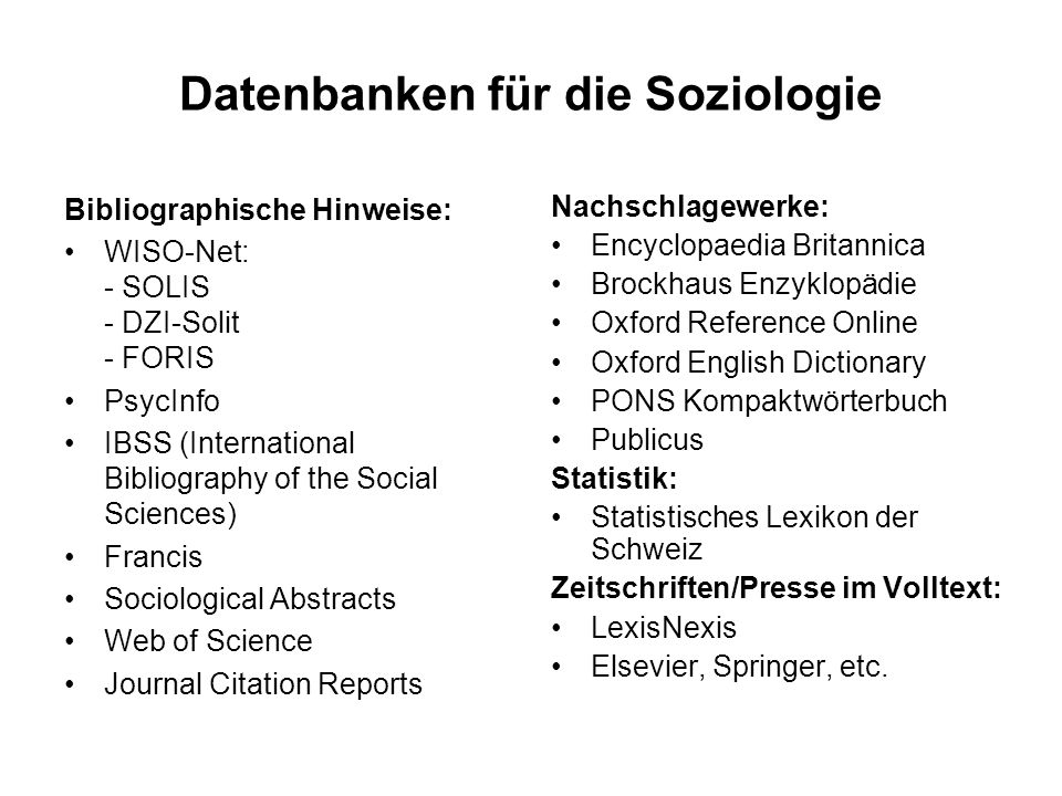 Datenbanken für die Soziologie Bibliographische Hinweise: WISO-Net: - SOLIS - DZI-Solit - FORIS PsycInfo IBSS (International Bibliography of the Socia