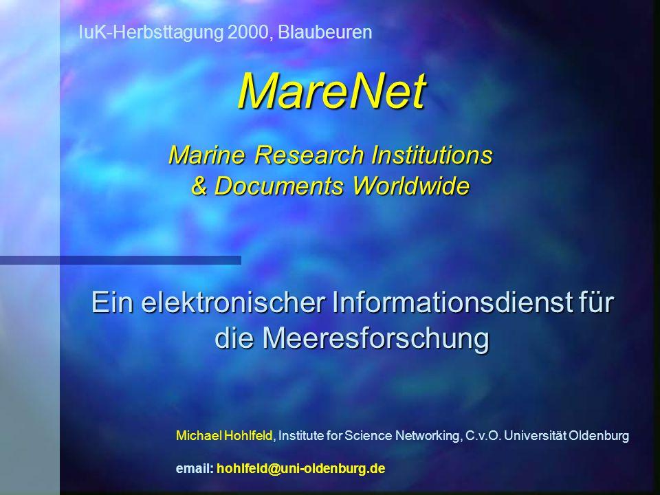 IuK-Herbsttagung 2000, Blaubeuren MareNet - ein Informationsdienst für die Meeresforschung Gliederung: n Was bietet MareNet.