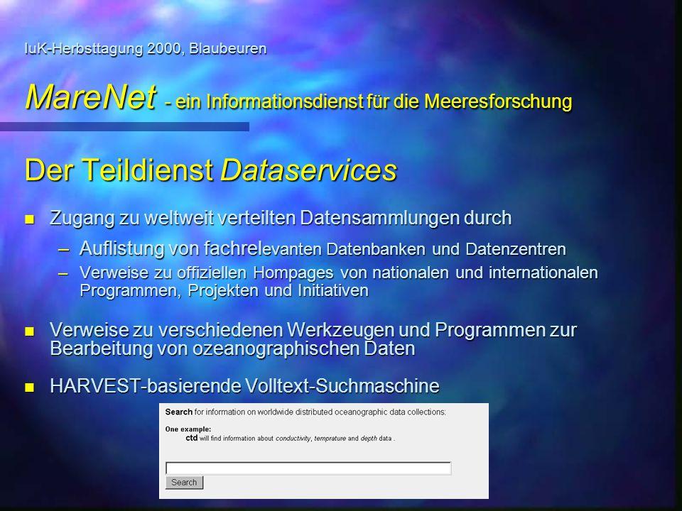 IuK-Herbsttagung 2000, Blaubeuren MareNet - ein Informationsdienst für die Meeresforschung Der Teildienst Dataservices n Zugang zu weltweit verteilten