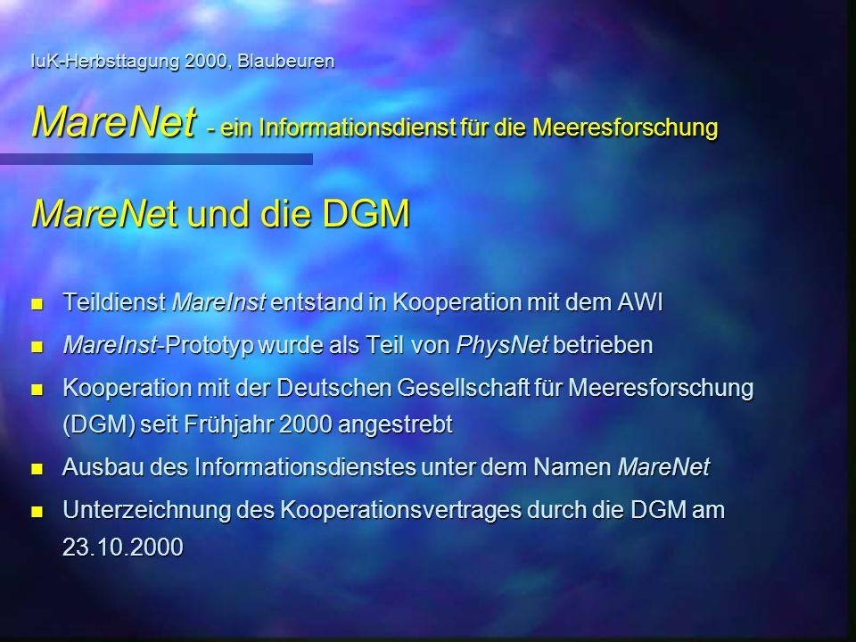 IuK-Herbsttagung 2000, Blaubeuren MareNet - ein Informationsdienst für die Meeresforschung MareNet und die DGM n Teildienst MareInst entstand in Koope