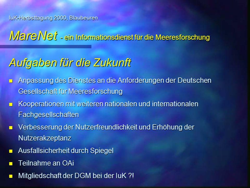 IuK-Herbsttagung 2000, Blaubeuren MareNet - ein Informationsdienst für die Meeresforschung Aufgaben für die Zukunft n Anpassung des Dienstes an die An