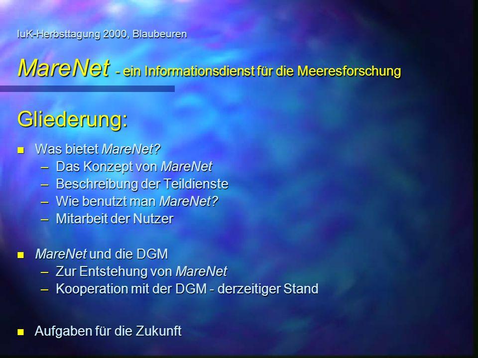 IuK-Herbsttagung 2000, Blaubeuren MareNet - ein Informationsdienst für die Meeresforschung Gliederung: n Was bietet MareNet? –Das Konzept von MareNet