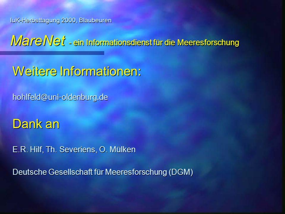 IuK-Herbsttagung 2000, Blaubeuren MareNet - ein Informationsdienst für die Meeresforschung Weitere Informationen: hohlfeld@uni-oldenburg.de Dank an E.