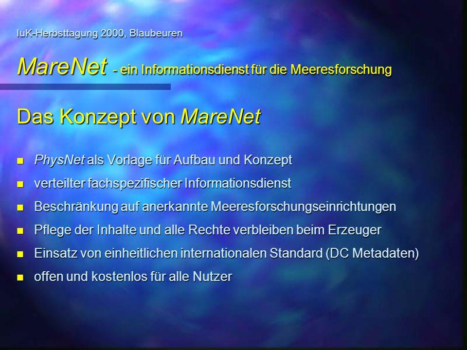 IuK-Herbsttagung 2000, Blaubeuren MareNet - ein Informationsdienst für die Meeresforschung Das Konzept von MareNet n PhysNet als Vorlage für Aufbau un