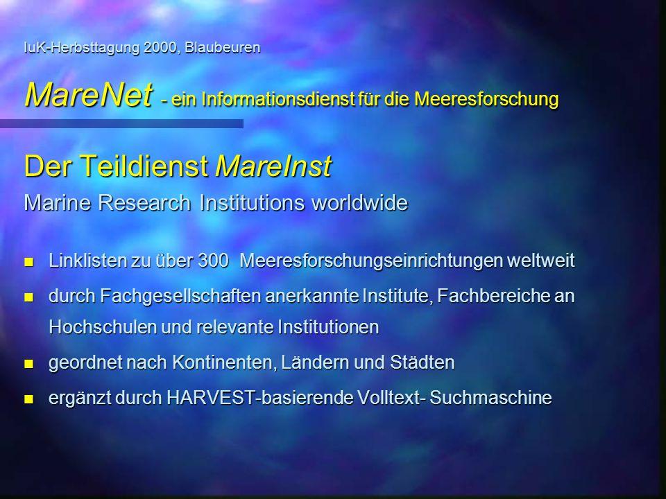 IuK-Herbsttagung 2000, Blaubeuren MareNet - ein Informationsdienst für die Meeresforschung Der Teildienst MareInst Marine Research Institutions worldw