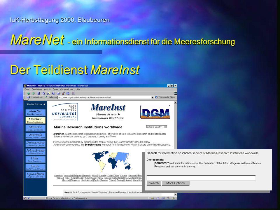 IuK-Herbsttagung 2000, Blaubeuren MareNet - ein Informationsdienst für die Meeresforschung MareNet und die DGM n Teildienst MareInst entstand in Kooperation mit dem AWI n MareInst-Prototyp wurde als Teil von PhysNet betrieben n Kooperation mit der Deutschen Gesellschaft für Meeresforschung (DGM) seit Frühjahr 2000 angestrebt n Ausbau des Informationsdienstes unter dem Namen MareNet n Unterzeichnung des Kooperationsvertrages durch die DGM am 23.10.2000