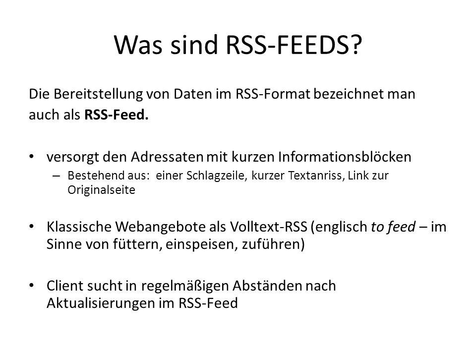 Was sind RSS-FEEDS. Die Bereitstellung von Daten im RSS-Format bezeichnet man auch als RSS-Feed.