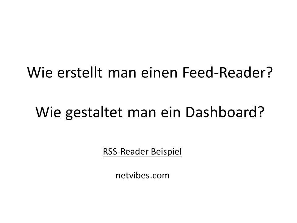Wie erstellt man einen Feed-Reader. Wie gestaltet man ein Dashboard.