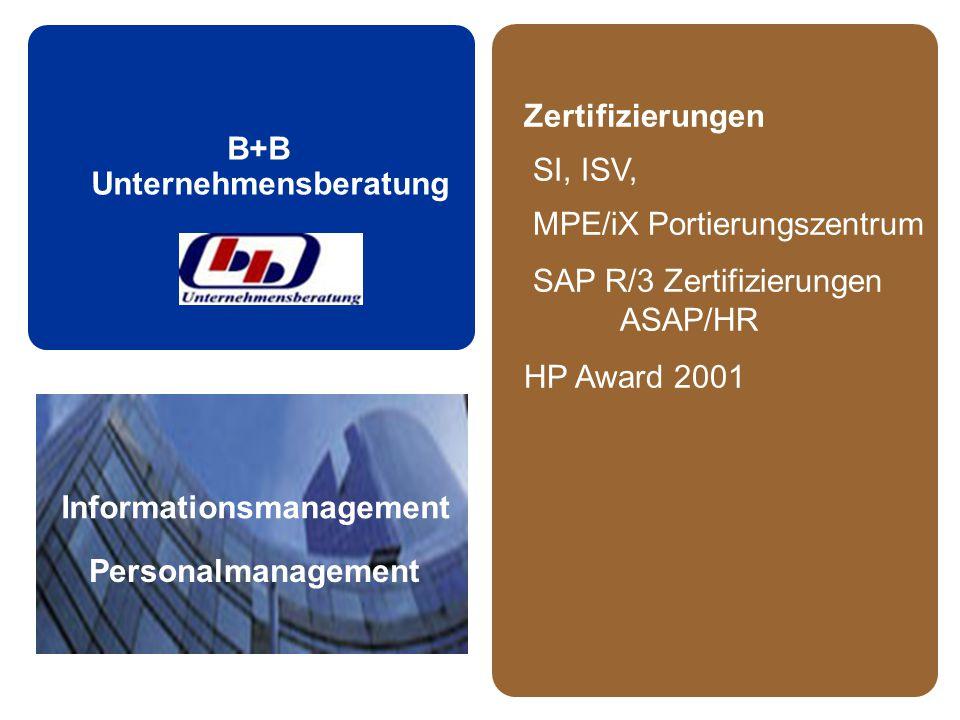 B+B Unternehmensberatung Zertifizierungen SI, ISV, MPE/iX Portierungszentrum SAP R/3 Zertifizierungen ASAP/HR HP Award 2001 Informationsmanagement Personalmanagement