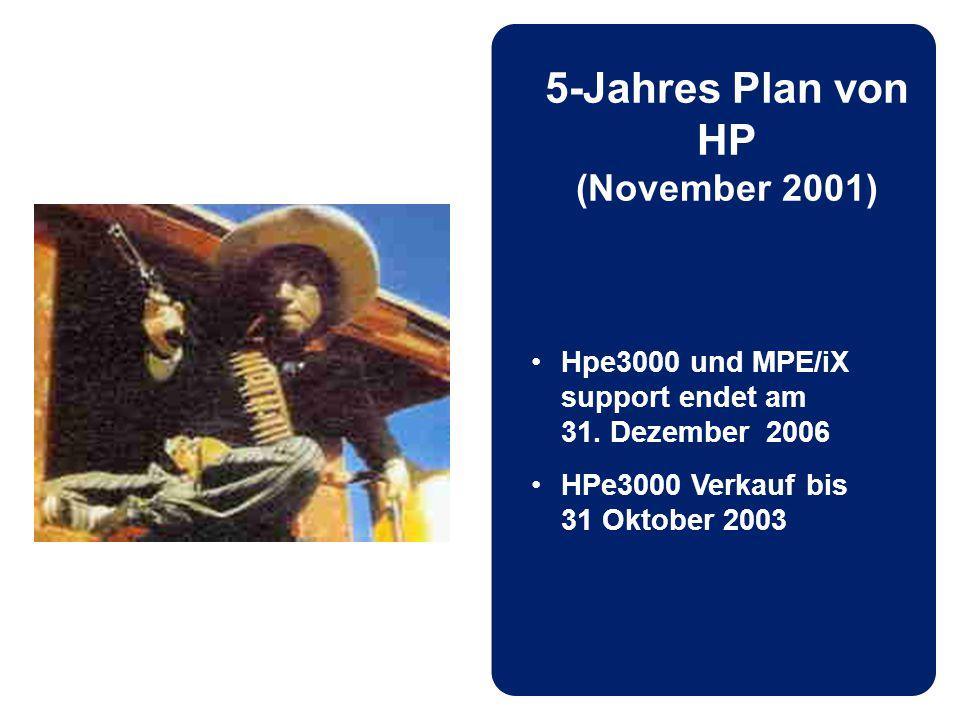 5-Jahres Plan von HP (November 2001) Hpe3000 und MPE/iX support endet am 31.