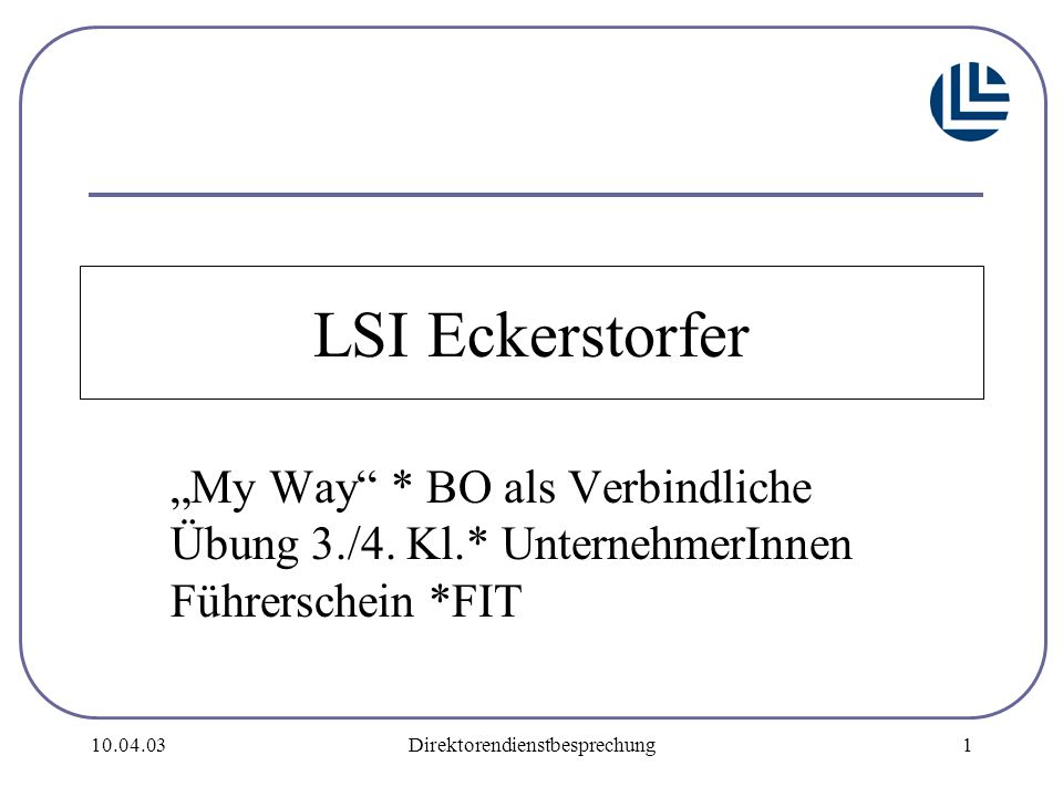 """10.04.03Direktorendienstbesprechung1 LSI Eckerstorfer """"My Way * BO als Verbindliche Übung 3./4."""