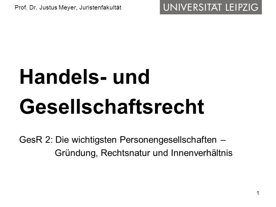 1 Prof. Dr. Justus Meyer, Juristenfakultät Handels- und Gesellschaftsrecht GesR 2: Die wichtigsten Personengesellschaften – Gründung, Rechtsnatur und