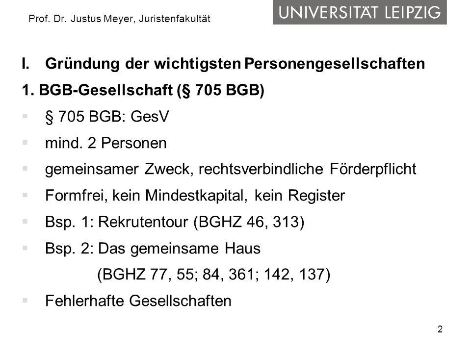 2 Prof. Dr. Justus Meyer, Juristenfakultät I.Gründung der wichtigsten Personengesellschaften 1. BGB-Gesellschaft (§ 705 BGB)  § 705 BGB: GesV  mind.