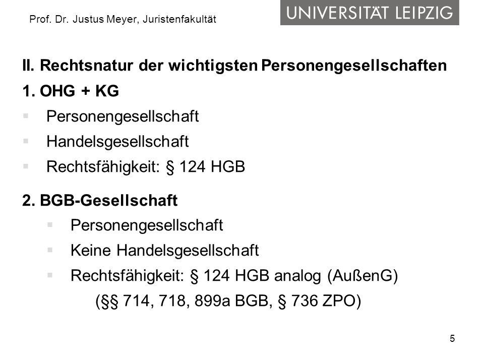 5 Prof. Dr. Justus Meyer, Juristenfakultät II. Rechtsnatur der wichtigsten Personengesellschaften 1. OHG + KG  Personengesellschaft  Handelsgesellsc