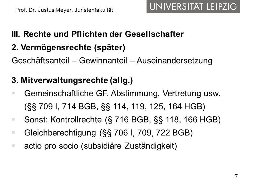 7 Prof. Dr. Justus Meyer, Juristenfakultät III. Rechte und Pflichten der Gesellschafter 2. Vermögensrechte (später) Geschäftsanteil – Gewinnanteil – A