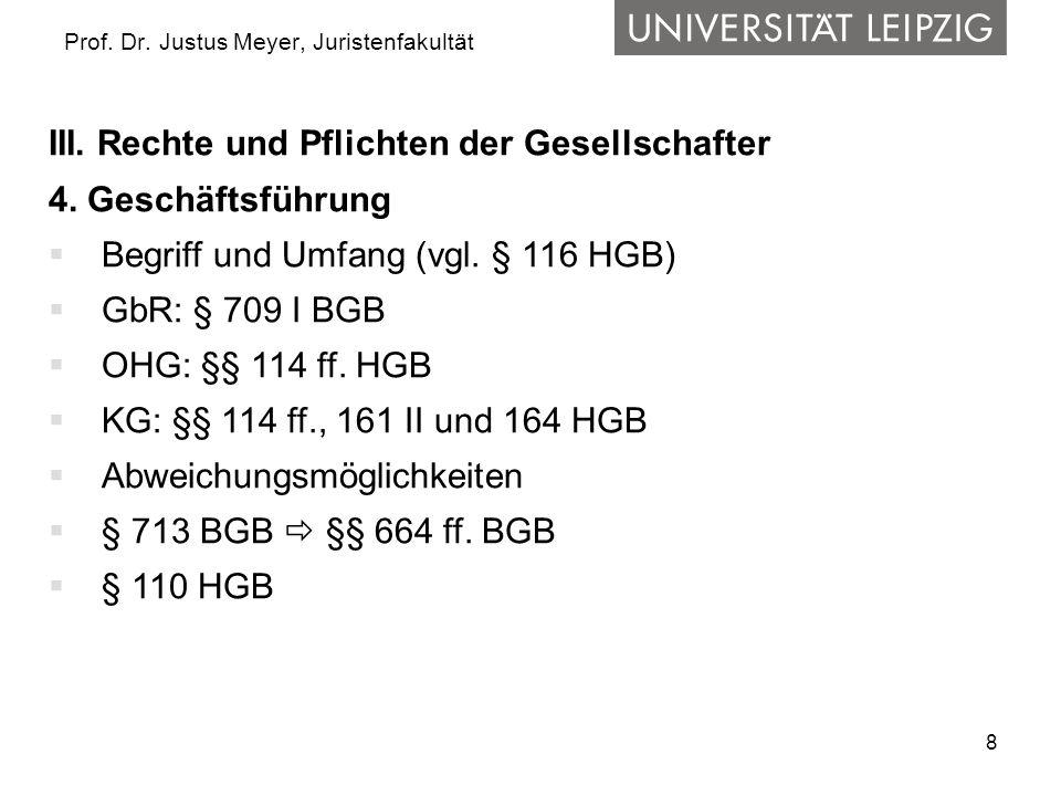 8 Prof. Dr. Justus Meyer, Juristenfakultät III. Rechte und Pflichten der Gesellschafter 4. Geschäftsführung  Begriff und Umfang (vgl. § 116 HGB)  Gb