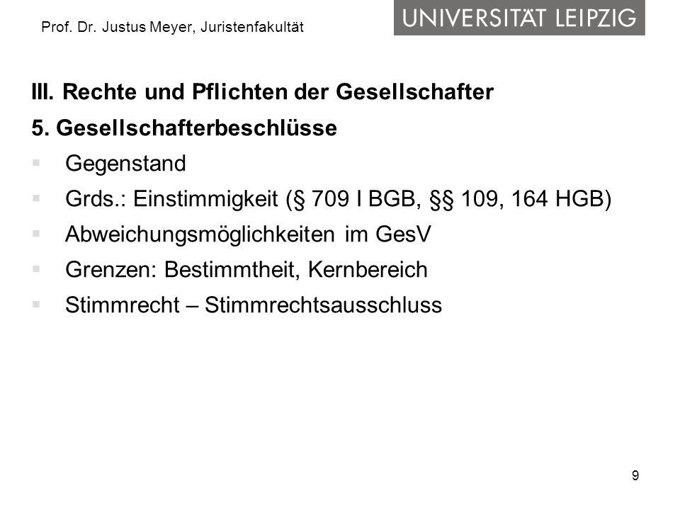 9 Prof. Dr. Justus Meyer, Juristenfakultät III. Rechte und Pflichten der Gesellschafter 5. Gesellschafterbeschlüsse  Gegenstand  Grds.: Einstimmigke