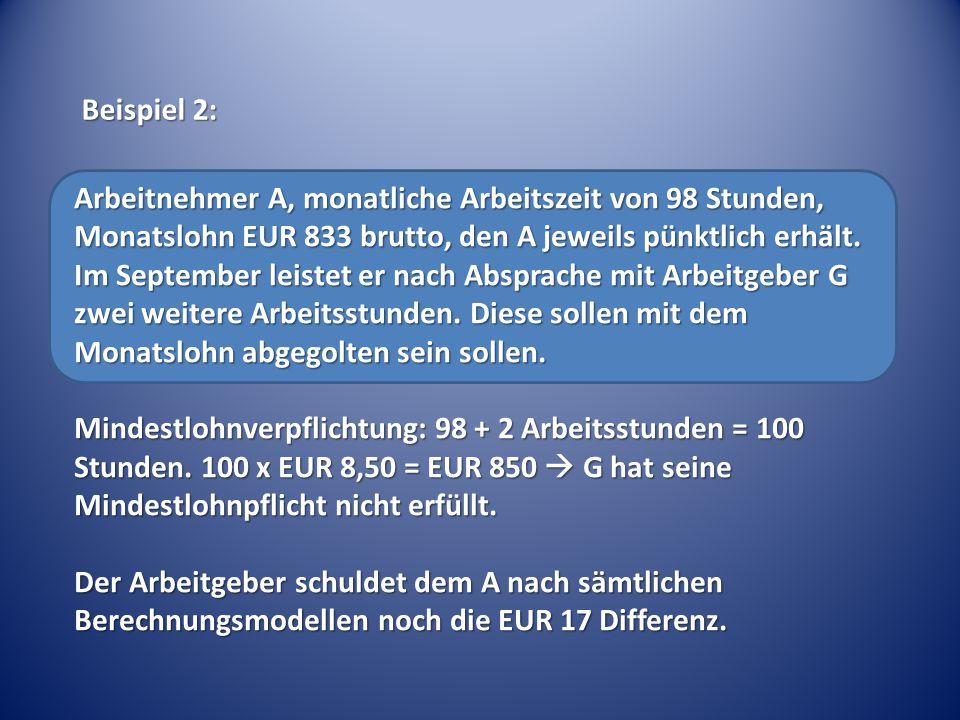 Arbeitnehmer A, monatliche Arbeitszeit von 98 Stunden, Monatslohn EUR 833 brutto, den A jeweils pünktlich erhält.