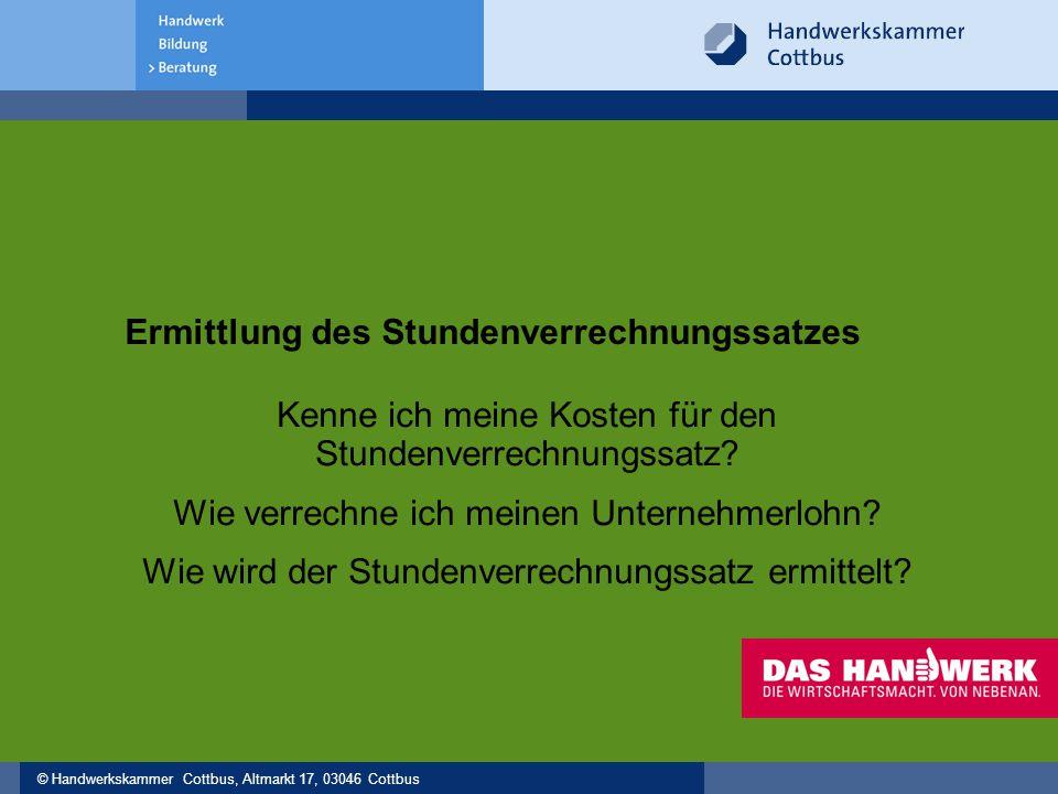 © Handwerkskammer Cottbus, Altmarkt 17, 03046 Cottbus Ermittlung des Stundenverrechnungssatzes Kenne ich meine Kosten für den Stundenverrechnungssatz?