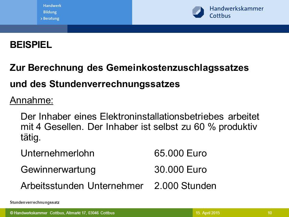 © Handwerkskammer Cottbus, Altmarkt 17, 03046 Cottbus 10 Stundenverrechnungssatz 15. April 2015 BEISPIEL Zur Berechnung des Gemeinkostenzuschlagssatze