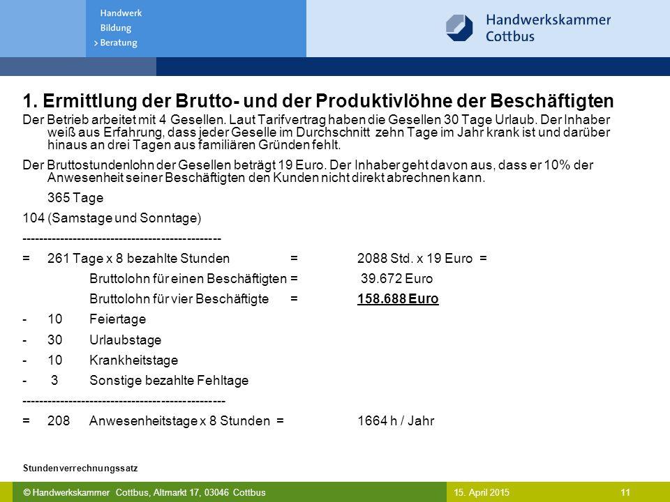 © Handwerkskammer Cottbus, Altmarkt 17, 03046 Cottbus 11 Stundenverrechnungssatz 15. April 2015 1. Ermittlung der Brutto- und der Produktivlöhne der B