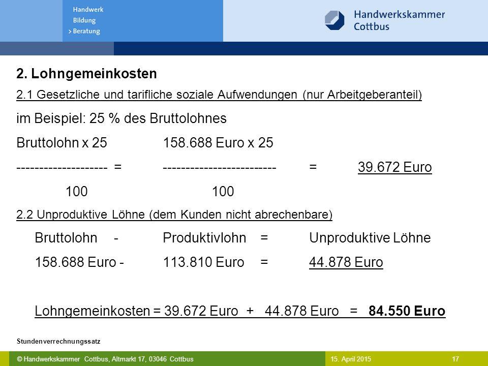 © Handwerkskammer Cottbus, Altmarkt 17, 03046 Cottbus 17 Stundenverrechnungssatz 15. April 2015 2. Lohngemeinkosten 2.1 Gesetzliche und tarifliche soz
