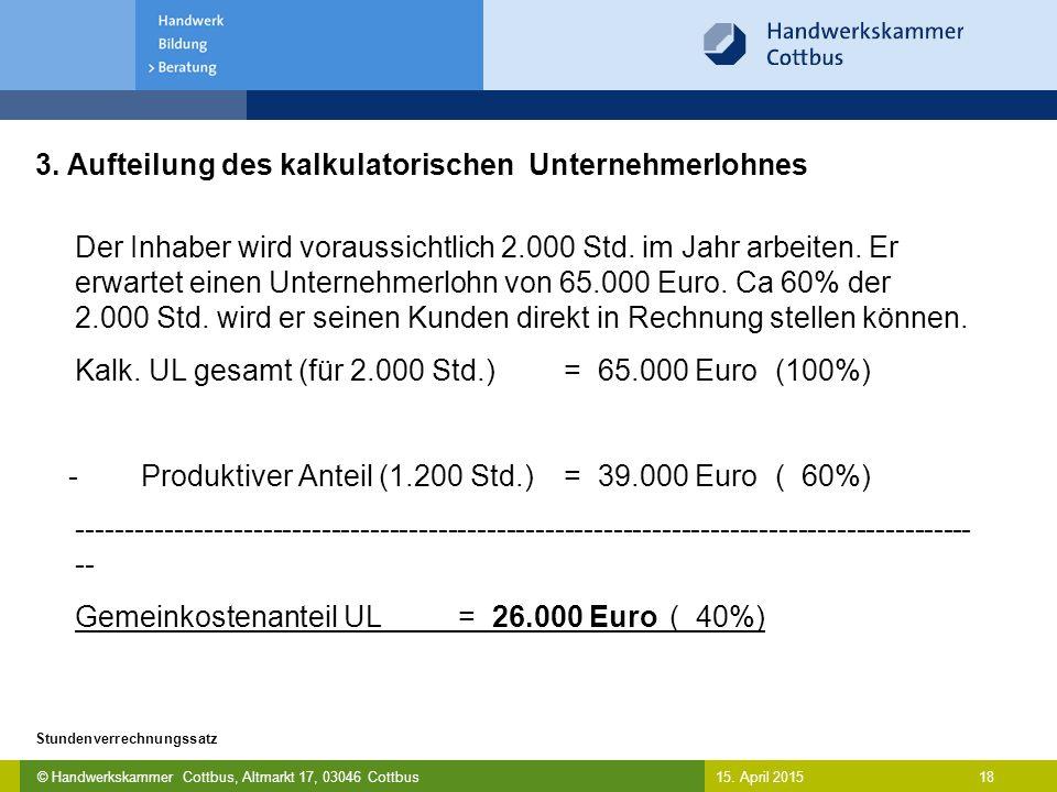 © Handwerkskammer Cottbus, Altmarkt 17, 03046 Cottbus 18 Stundenverrechnungssatz 15. April 2015 3. Aufteilung des kalkulatorischen Unternehmerlohnes D