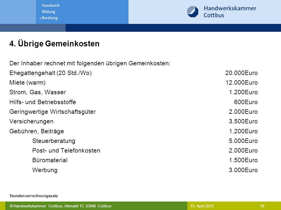 © Handwerkskammer Cottbus, Altmarkt 17, 03046 Cottbus 19 Stundenverrechnungssatz 15. April 2015 4. Übrige Gemeinkosten Der Inhaber rechnet mit folgend